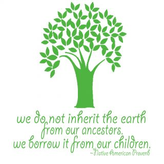 """We do not inherit the Earth from our ancestors.""  {Free Printable}"