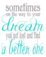 "Free Inspirational Print; ""Sometimes on the way to your dreams, you get lost and find a better one."" @ thelovenerds"