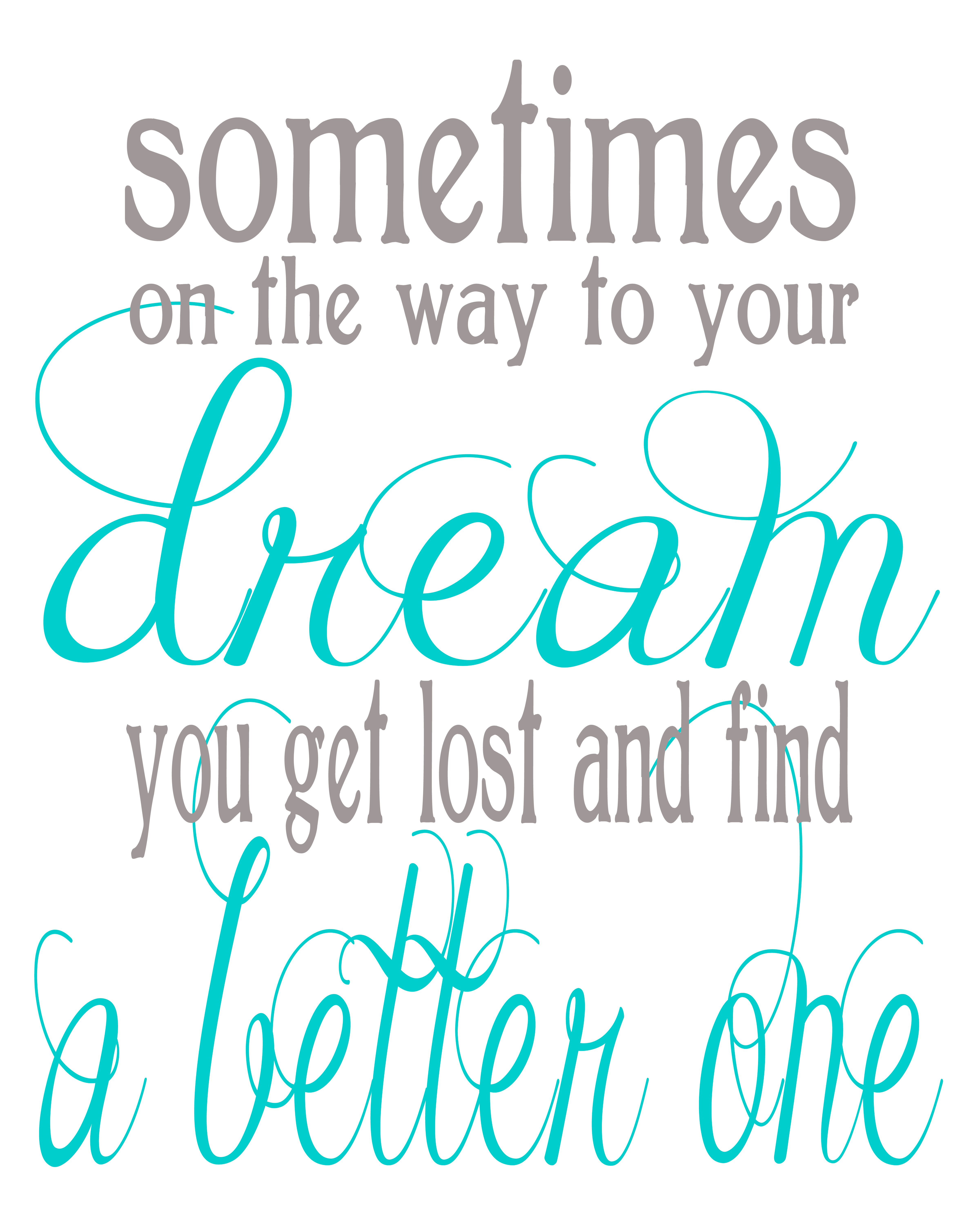 "Free Inspirational Print ""Sometimes on the way to your dreams you lost"