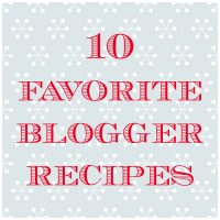 10 Favorite Blogger Recipes