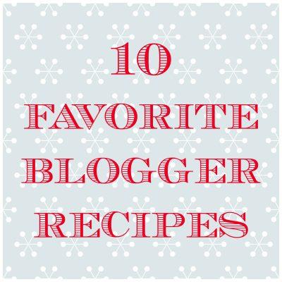 10 Favorite Blogger Recipes