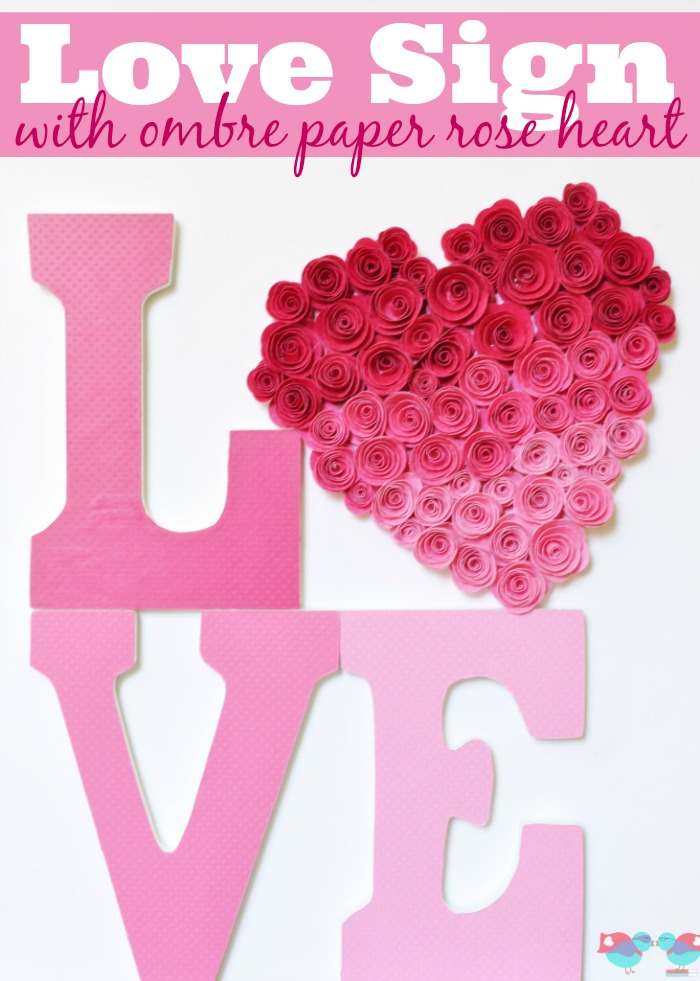 Love Sign with Ombre Paper Rose Heart - A stunning craft perfect for Valentine's Day decor , a little girl's nursery or even a bridal shower! {The Love Nerds}