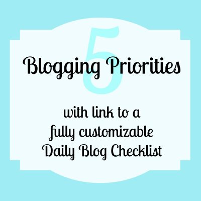 Setting Blogging Priorities {Plus Link to Daily Blog Checklist}