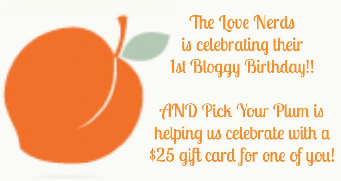 The Love Nerds is celebrating their 1st Bloggy Birthday, and Pick Your Plum is helping us celebrate with a $25 gift card for one of you! {The Love Nerds} #pickyourplum #Giveaway #bloggybirthday