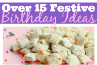 Over 15 Festive Birthday Ideas - An amazing collection of fun, colorful and delicious birthday ideas. {The Love Nerds}