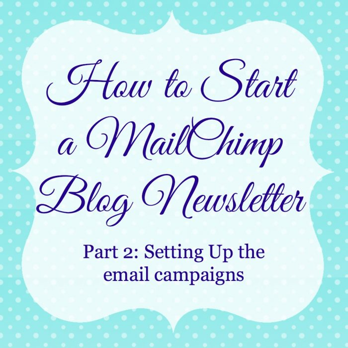 How to Start a MailChimp Blog Newsletter - Part 2: Setting Up the Email Campaigns {The Love Nerds} #blogtips #blogger #newsletter