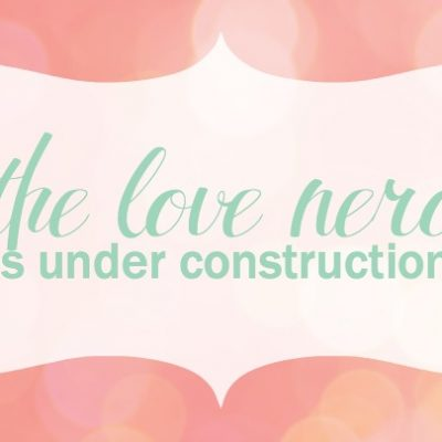 The Love Nerds is under construction!