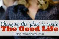 Changing the Plan to Create The Good Life