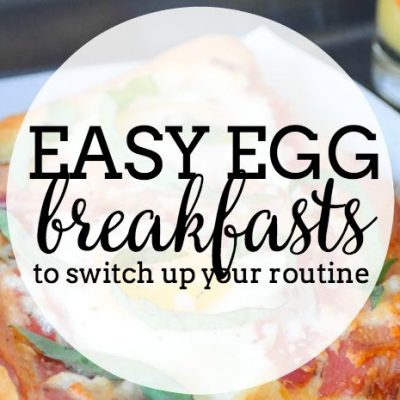 Easy Egg Breakfasts to Switch Up your Morning Routine