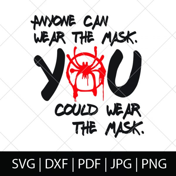 Anyone Can Wear the Mask. You Could Wear the Mask. - Into the Spider-Verse SVG Bundle